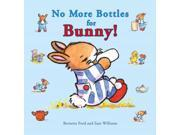No More Bottles for Bunny! Ducky and Piggy Reissue Ford, Bernette/ Williams, Sam (Illustrator)