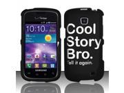 BJ For Samsung Illusion/Galaxy Proclaim i110 Rubberized Hard Design Case Cover - Cool Story Bro