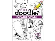 Dover Publications-What To Doodle? Fantastic Fantasy!