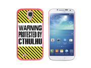 Warning Protected By CTHULHU - Snap On Hard Protective Case for Samsung Galaxy S4 - Pink