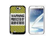 Warning Protected By Golden Retriever - Snap On Hard Protective Case for Samsung Galaxy Note II 2 - Black