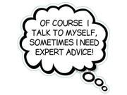OF COURSE I TALK TO MYSELF, SOMETIMES I NEED EXPERT ADVICE Humorous Thought Bubble Car, Truck, Refrigerator Magnet
