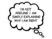 I'M NOT ARGUING. I AM SIMPLY EXPLAINING WHY I AM RIGHT Humorous Thought Bubble Car, Truck, Refrigerator Magnet