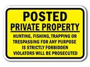"""Posted Private Property Hunting, Fishing, Trapping Or Trespassing For Any Purpose Is Strictly Forbidden Violators Will Be Prosecuted Sign 12"""" x 18"""" Heavy Gauge Aluminum Signs Type: 12x18 Parking Signs"""