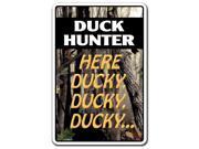 DUCK HUNTER HERE DUCKY DUCKY Novelty Sign gun camo hunting gift gun