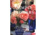 Simply Flowers: Practical Advice and Beautiful Ideas for Creating Flower-Filled Rooms