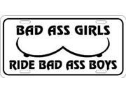 Bad Ass Girls Ride Bad Ass Boys License Plate 9SIA5VG3NA5550