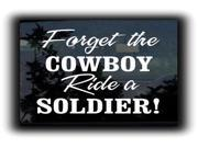 Forget the cowboy Ride a Soldier Military Decals 9 Inch