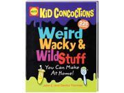 Weird, Wacky & Wild Stuff You Can Make At Home! Book-