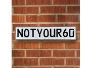 Vintage parts USA VPAY8FAA NOTYOUR60 White Stamped Aluminum Street Sign Mancave Wall Art