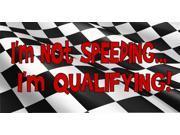 I'm Not Speeding I'm Qualifying Plate