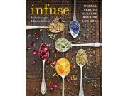 Infuse: Herbal teas to cleanse, nourish and heal (Paperback)