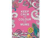 Keep Calm and Colour for Mums (Huck & Pucker Colouring Books) (Paperback)