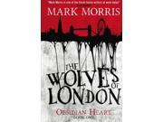 The Wolves of London - The Obsidian Heart Trilogy (Book 1) (Paperback) 9SIABBU4RV9686