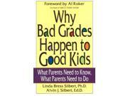 WHY BAD GRADES HAPPEN TO GOOD: What Parents Need to Know, What Parents Need to Do (Paperback)