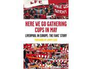 Here We Go Gathering Cups In May: Liverpool In Europe, The Fans' Story (Paperback) 9SIABBU4TE8370