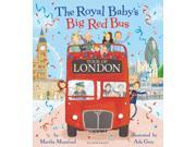The Royal Baby's Big Red Bus Tour of London (Royal Baby 4) (Paperback) 9SIABBU5D83544