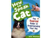 How to Speak Cat!: The Essential Guide to Understanding Your Pet (Hardcover)