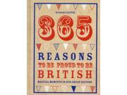 365 Reasons to be Proud to be British: Great British Moments of Greatness (Hardcover) 9SIABBU4T36651
