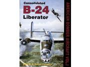 Consolidated B-24: 001 (American Bomber Aircraft in World War II) (Hardcover)