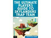The Ultimate Guide to Skylanders Trap Team, Unofficial Guide 9SIAA9C3WU5069