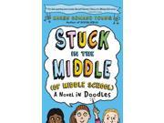Stuck in the Middle (Of Middle School): A Novel in Doodles 9SIABHA4P83443