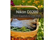 Nikon D3200 From Snapshots to Great Shots Sylvan, Rob