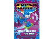 Super Baddies 2 Super Baddies Binding: Paperback Publisher: Trafalgar Square Books Publish Date: 2014/10/01 Synopsis: Supervillain-in-training Frosty is scared about the cackling test at Baddie Primary until he faces an even worse challenge--the students at rival Goodie Primary have sent an extra powerful cleaning bot to get rid of everything dirty