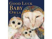 Good Luck Baby Owls Binding: School And Library Publisher: Boxer Books Ltd Publish Date: 2012/11/06 Synopsis: Longing to fly high in the sky like the big owls, two little owlets are advised by kind Daddy Owl to be patient until they have grown large enough, in a lyrical story complemented by sumptuous collage paintings