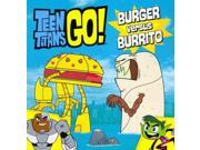 Burger Versus Burrito Teen Titans Go! Binding: Paperback Publisher: Little Brown & Co Publish Date: 2014/10/07 Synopsis: Beast Boy and Cyborg engage in an epic battle over which food is best, burgers or burritos