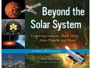 Beyond The Solar System: Exploring Galaxies, Black Holes, Alien Planets, and More: A History with 21 Activities