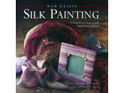 New Crafts: Silk Painting Stokoe, Susie/ Imrie, Tim (Photographer)