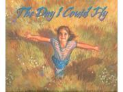 The Day I Could Fly Loux, Lynn C./ Porfirio, Guy (Illustrator)