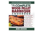 The Complete Wood Pellet Barbeque Cookbook Devon, Bob