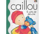 Caillou El Osito De Peluche / Caillou: The Teddy Bear Caillou (spanish) Brdbk