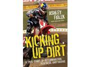 Kicking Up Dirt Binding: Hardcover Publisher: Harpercollins Publish Date: 2010/04/27 Synopsis: Two-time women's motocross champion Ashley Fiolek writes about her life-long deafness, her triumph over adversity, her rise to the top of her sport and how her family and Christian faith helped her get there