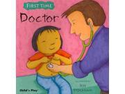 Doctor First Time Binding: Paperback Publisher: Childs Play Intl Ltd Publish Date: 2011/03/01 Synopsis: Young children visit the doctor to see what a typical appointment might be like