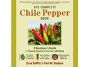 The Complete Chile Pepper Book: A Gardener's Guide to Choosing, Growing, Preserving, and Cooking 9SIV0UN4FW4180