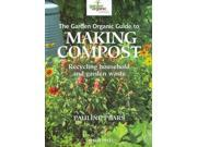 The Garden Organic Guide to Making Compost: Recycling Household and Garden Waste