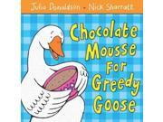 Chocolate Mousse For Greedy Goose Reprint