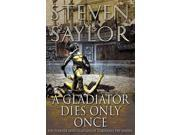A Gladiator Dies Only Once Reprint Saylor, Steven