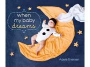 When My Baby Dreams Binding: School And Library Publisher: Balzer & Bray Publish Date: 2012/01/03 Synopsis: A new mother watches her baby sleep, imagining the adventures she is having in her dreams