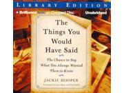 The Things You Would Have Said: The Chance To Say What You Always Wanted Them To Know: Library Edition