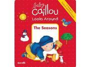 The Seasons: A Toddler's Search And Find Book (baby Caillou Looks Around)