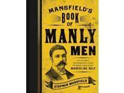 Mansfield's Book of Manly Men Mansfield, Stephen/ Boykin, William G. (Foreward By)