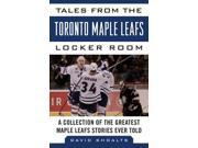 Tales from the Toronto Maple Leafs Locker Room Tales from the Reprint 9SIV0UN4G68409