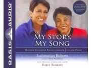 My Story, My Song Unabridged Binding: CD/Spoken Word Publisher: Oasis Audio Publish Date: 2012/04/01 Synopsis: Reflects upon the author's faith through times of adversity and turbulence, and recounts pivotal moments in her life and how God has sustained her with strength and hope through the Great Depression, segregation, and racial prejudice
