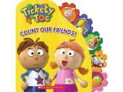 Count Our Friends! Tickety Toc BRDBK Binding: Hardcover Publisher: Scholastic Publish Date: 2014/01/07 Synopsis: Using rhyming text and illustrations, the friends from Tickety Town introduce young readers to counting from one to five
