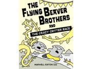 The Flying Beaver Brothers and the Crazy Critter Race Flying Beaver Brothers