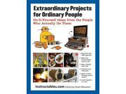 Extraordinary Projects for Ordinary People Binding: Paperback Publisher: Perseus Distribution Services Publish Date: 2012/11/21 Synopsis: A volume of illustrated, easy-to-follow home projects by the creators of Instructables.com provides practical and entertaining options ranging from a butcher block counter top and solar panels to realistic werewolf costumes and transportable hot tubs